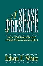 A Sense of Presence by Edwin F. White