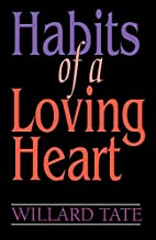 Habits of a Loving Heart by Willard Tate