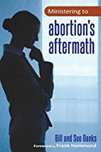 Ministering to Abortions Aftermath by Bill…