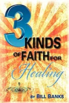 Three Kinds of Faith for Healing by Bill…