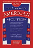 Barone, Michael: The Almanac Of American Politics 2006: The Senators, The Representatives and The Governors Their Records and Election Results, Their States, and Districts