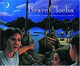 Curry, Jane Louise: Brave Cloelia: Retold from the Account in the History of Early Rome by the Roman Historian Titus Livius