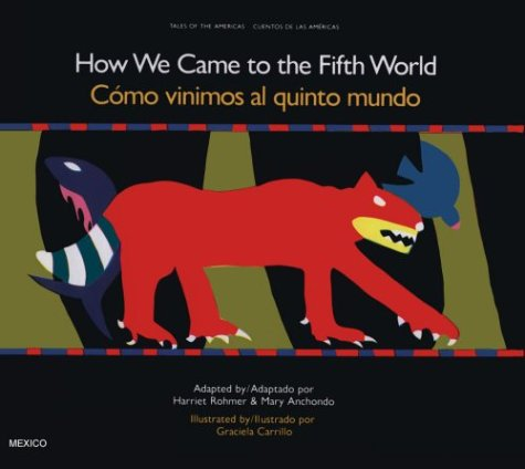 how-we-came-to-the-fifth-world-a-creation-story-from-ancient-mexico-tales-of-the-americas-english-and-spanish-edition