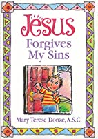 Jesus Forgives My Sins by Mary Terese Donze