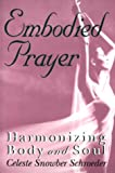Schroeder, Celeste Snowber: Embodied Prayer: Harmonizing Body and Soul