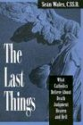 The Last Things: What Catholics Believe…