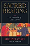 Casey, Michael: Sacred Reading: The Ancient Art of Lectio Divina