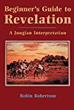 Robertson, Robin: Beginner's Guide to Revelation: A Jungian Interpretation