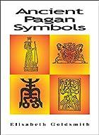 Ancient Pagan Symbols by Elisabeth Goldsmith