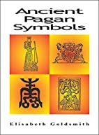 Ancient Pagan Symbols by Elisabeth Goldsmith