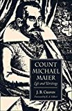 Craven, J.B.: Count Michael Maier: Life and Writings, 1568-1622