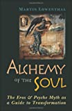 Lowenthal, Martin: Alchemy of the Soul: The Eros and Psyche Myth As a Guide to Transformation