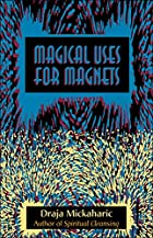 Magical Uses for Magnets by Draja Mickaharic