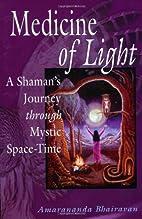 Medicine of Light: A Shamans Journey Through…
