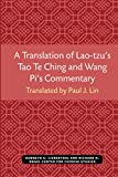 Lao Tzu: A Translation of Lao-tzu's Tao Te Ching and Wang Pi's Commentary (Michigan Monographs in Chinese Studies)