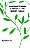 Hill, William: Organizing and Developing a Free Will Baptist Sunday School