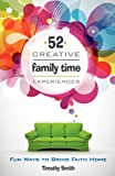 Tim Smith: 52 Creative Family Time Experiences