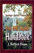 A Free Will Baptist Handbook: Heritage,…