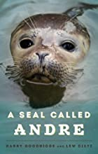 A Seal Called Andre by Harry Goodridge