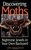 Himmelman, John: Discovering Moths: Nighttime Jewels in Your Own Backyard