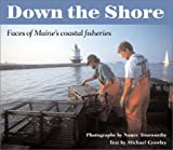 Trueworthy, Nance: Down the Shore: Faces of Maine&#39;s Coastal Fisheries
