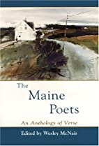 The Maine Poets: A Verse Anthology by Wesley…