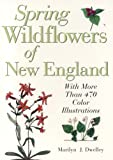 Dwelley, Marilyn: Spring Wildflowers of New England