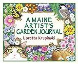 Krupinski, Loretta: A Maine Artist's Garden Journal