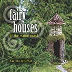 Fairy Houses of the Maine Coast by Maureen…
