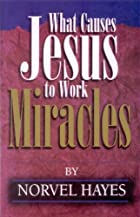 What Causes Jesus to Work Miracles by Norvel…
