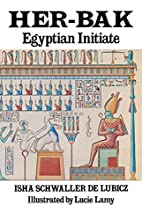 Her-Bak: Egyptian Initiate by Isha Schwaller…
