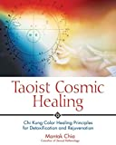 Chia, Mantak: Taoist Cosmic Healing: Chi Kung Color Healing Principles for Detoxification and Rejuvenation