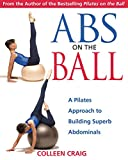 Craig, Colleen: Abs on the Ball: A Pilates Approach to Building Superb Abdominals