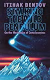 Bentov, Itzhak: Stalking the Wild Pendulum: On the Mechanics of Consciousness