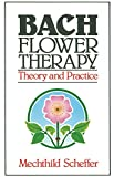 Scheffer, Mechthild: Bach Flower Therapy: Theory and Practice