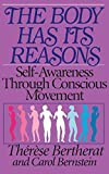 Bernstein, Carol: The Body Has Its Reasons: Self Awareness Through Conscious Movement