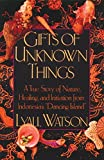 "Watson, Lyall: Gifts of Unknown Things: A True Story of Nature, Healing, and Initiation from Indonesia's ""Dancing Island"""