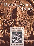 Danielou, Alain: The Myths and Gods of India: The Classic Work on Hindu Polytheism from the Princeton Bollingen Series