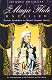 Chailley, Jacques: The Magic Flute Unveiled: Esoteric Symbolism in Mozart&#39;s Masonic Opera  An Interpretation of the Libretto and the Music