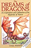 Watson, Lyall: The Dreams of Dragons: An Exploration and Celebration of the Mysteries of Nature