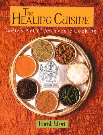 the-healing-cuisine-indias-art-of-ayurvedic-cooking-healing-arts-press