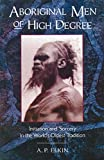 Elkin, A. P.: Aboriginal Men of High Degree: Initiation and Sorcery in the World's Oldest Tradition