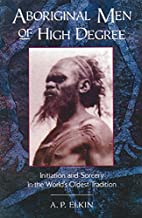 Aboriginal Men of High Degree: Initiation…