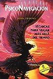 Perkins, John: Psiconavegación: Técnicas para viajar más allá del tiempo (Spanish Edition)