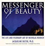 Decter, Jacqueline: Messenger of Beauty: The Life and Visionary Art of Nicholas Roerich
