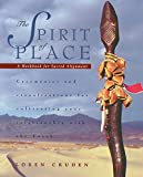 Cruden, Loren: The Spirit of Place: A Workbook for Sacred Alignment  Ceremonies and Visualizations for Cultivating Your Relationship With the Earth