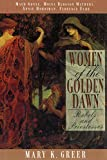 Greer, Mary K.: Women of the Golden Dawn: Rebels and Priestesses: Maud Gonne, Moina Bergson Mathers, Annie Horniman, Florence Farr