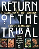 Comphausen, Rufus C.: Return of the Tribal: A Celebration of Body Adornment  Piercing, Tattooing, Scarification, Body Painting