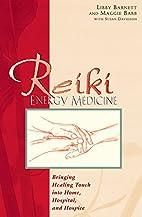 Reiki Energy Medicine: Bringing Healing…