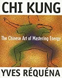 Requena, Yves: Chi Kung: The Chinese Art of Mastering Energy